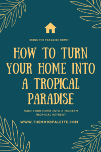 Read more about the article How To Turn Your Home Into A Tropical Paradise