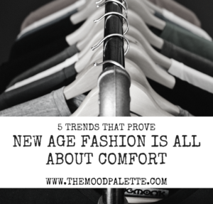 Read more about the article 5 Trends That Prove The New Age Fashion is All About Comfort