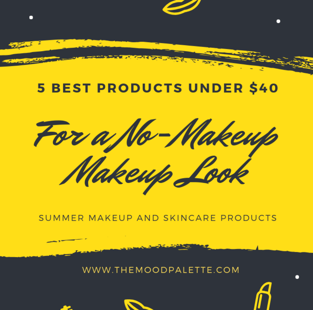 Best Products Under $40 For A No Makeup Makeup Look