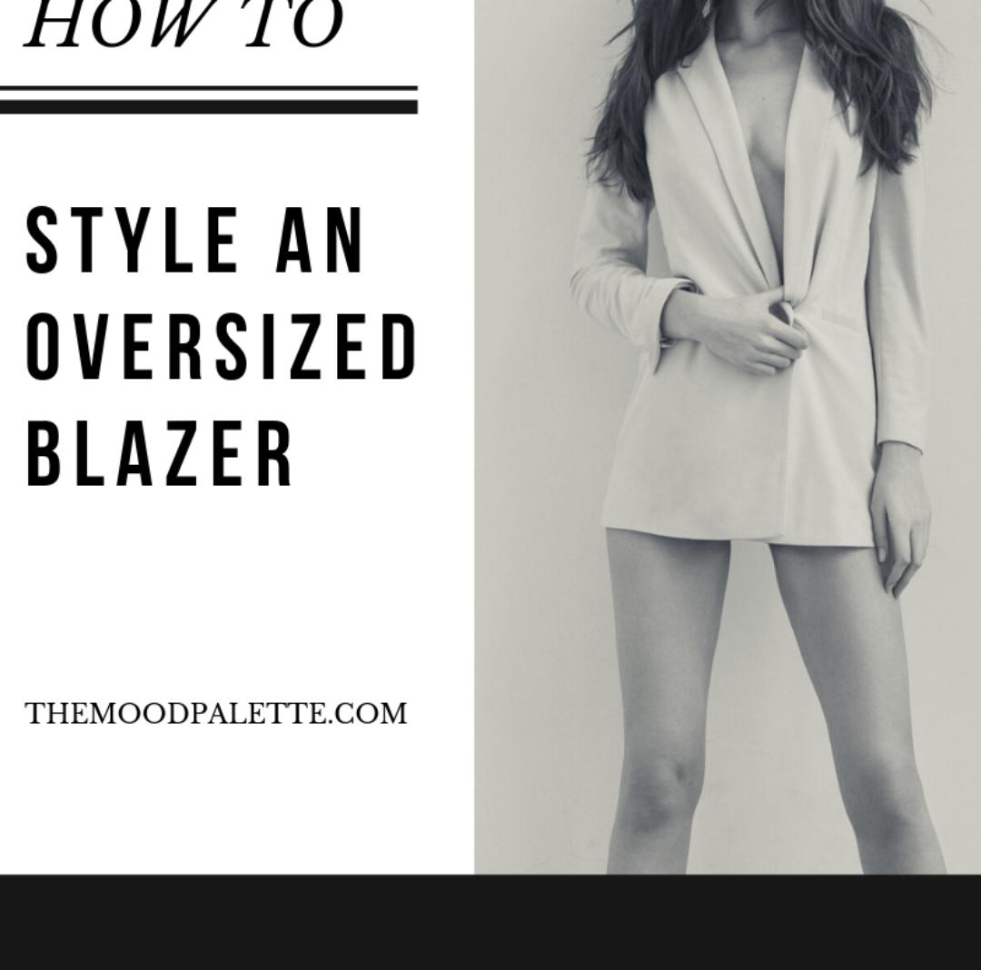 How To Style An Oversized Blazer: 7 Ways