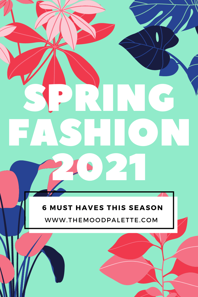 You are currently viewing Spring Fashion 2021: 6 Must Haves